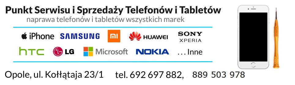 Serwis naprawa telefonów iPhone, Samsung, Xiaomi, Huawei, Nokia, Motorola, LG, HTC, Sony Xperia, Lenovo Opole